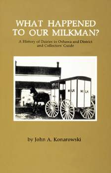 What Happened to Our Milkman? A History of Dairies in Oshawa and District and Collectors' Guide